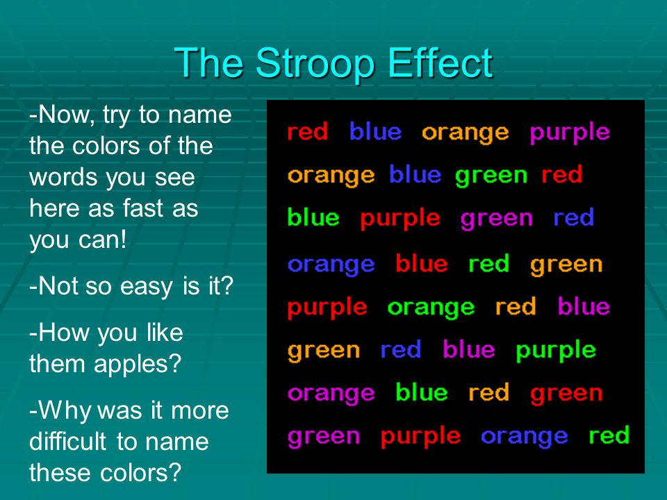 The Stroop Effect -Now, try to name the colors of the words you see here as fast as you can.