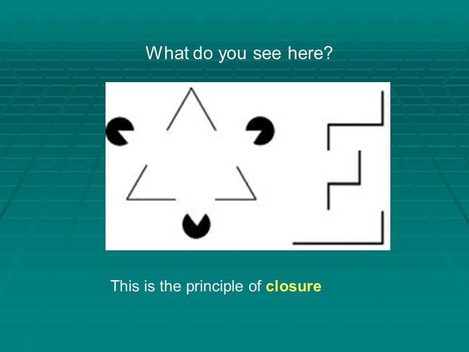 What do you see here? This is the principle of closure