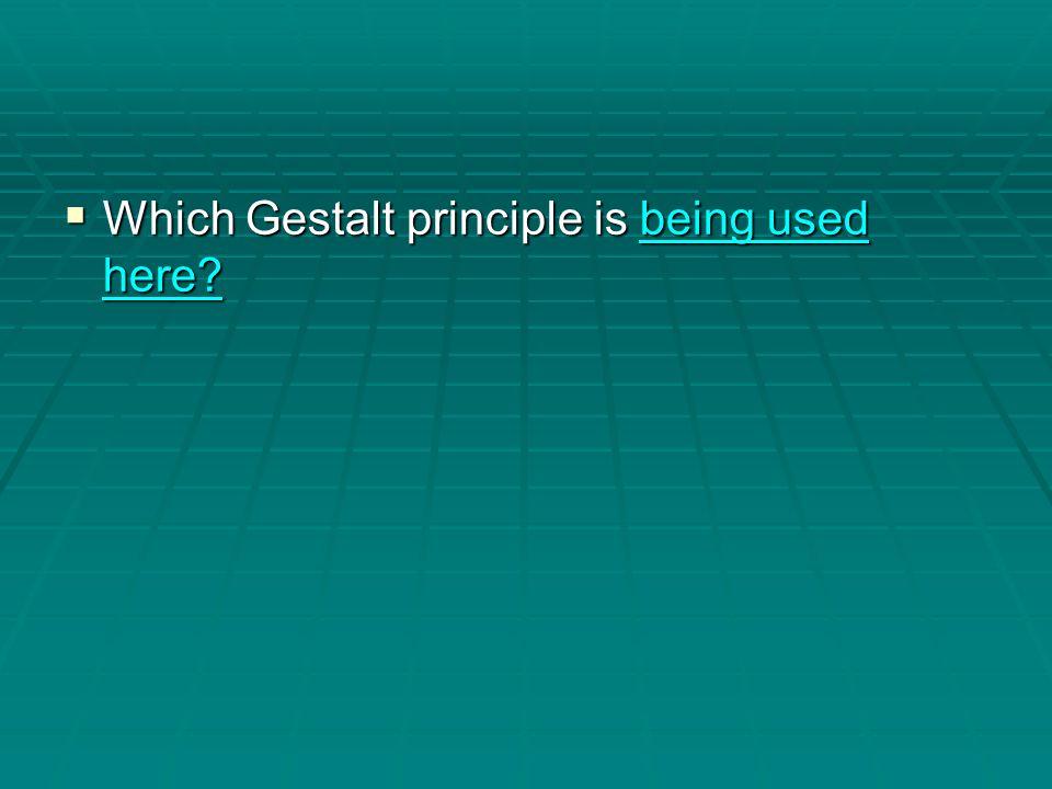  Which Gestalt principle is being used here being used here being used here