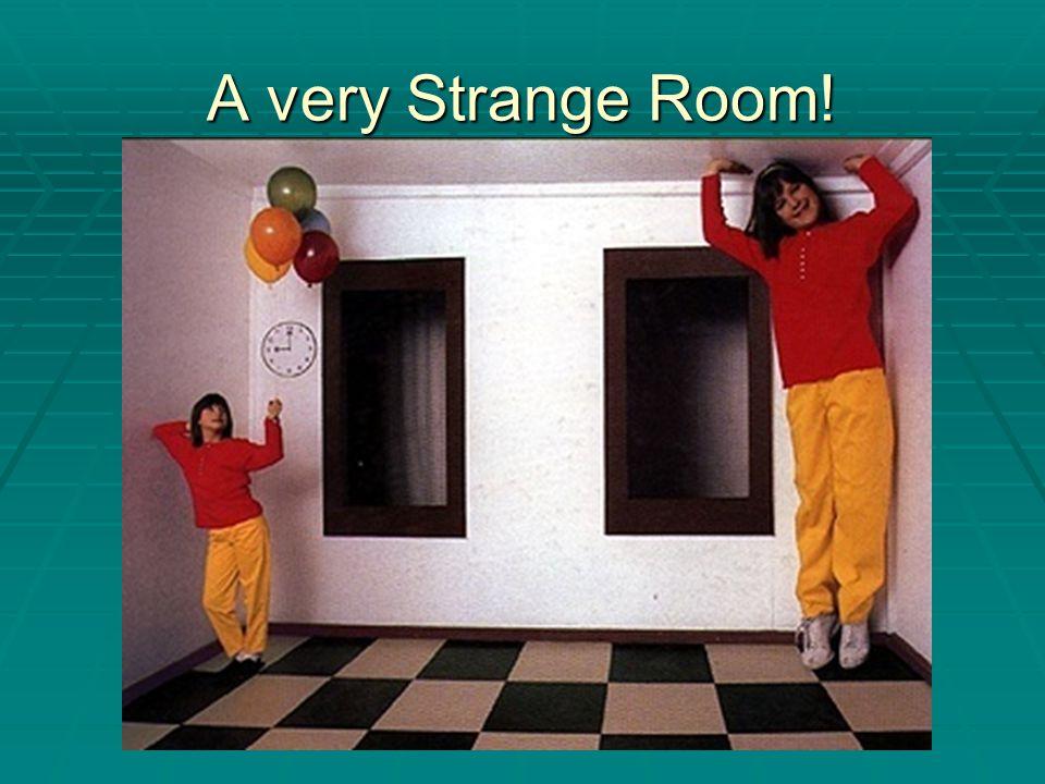 A very Strange Room!