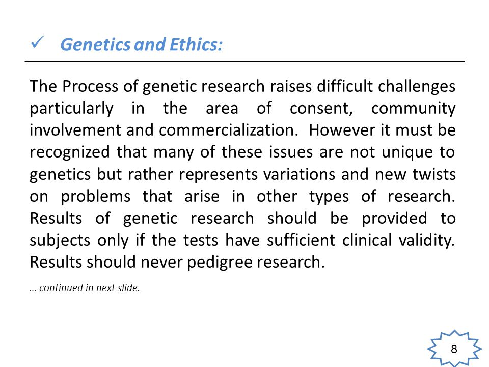 8 Genetics and Ethics: The Process of genetic research raises difficult challenges particularly in the area of consent, community involvement and commercialization.