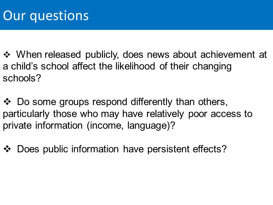 Our questions  When released publicly, does news about achievement at a child's school affect the likelihood of their changing schools.