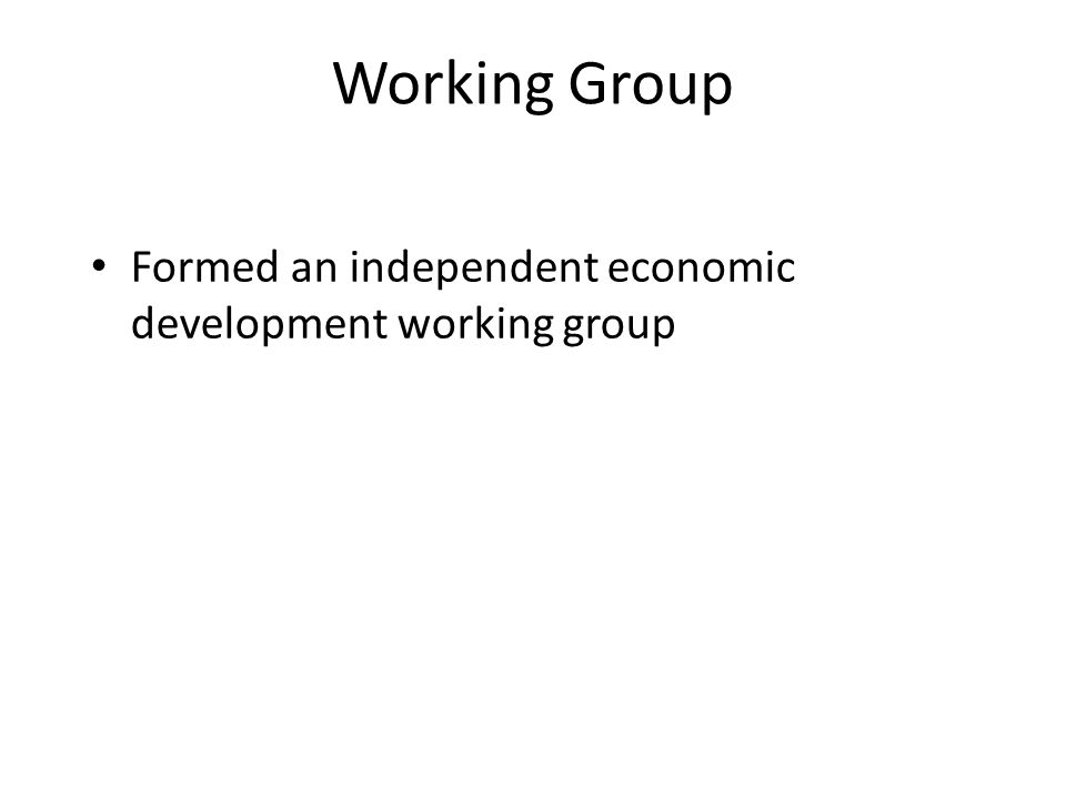 Working Group Formed an independent economic development working group