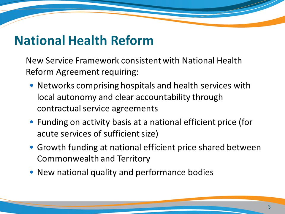 National Health Reform New Service Framework consistent with National Health Reform Agreement requiring: Networks comprising hospitals and health serv