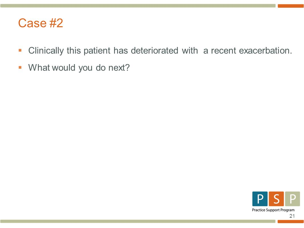 21  Clinically this patient has deteriorated with a recent exacerbation.