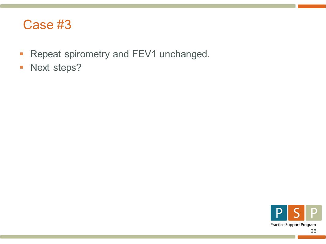 28  Repeat spirometry and FEV1 unchanged.  Next steps Case #3