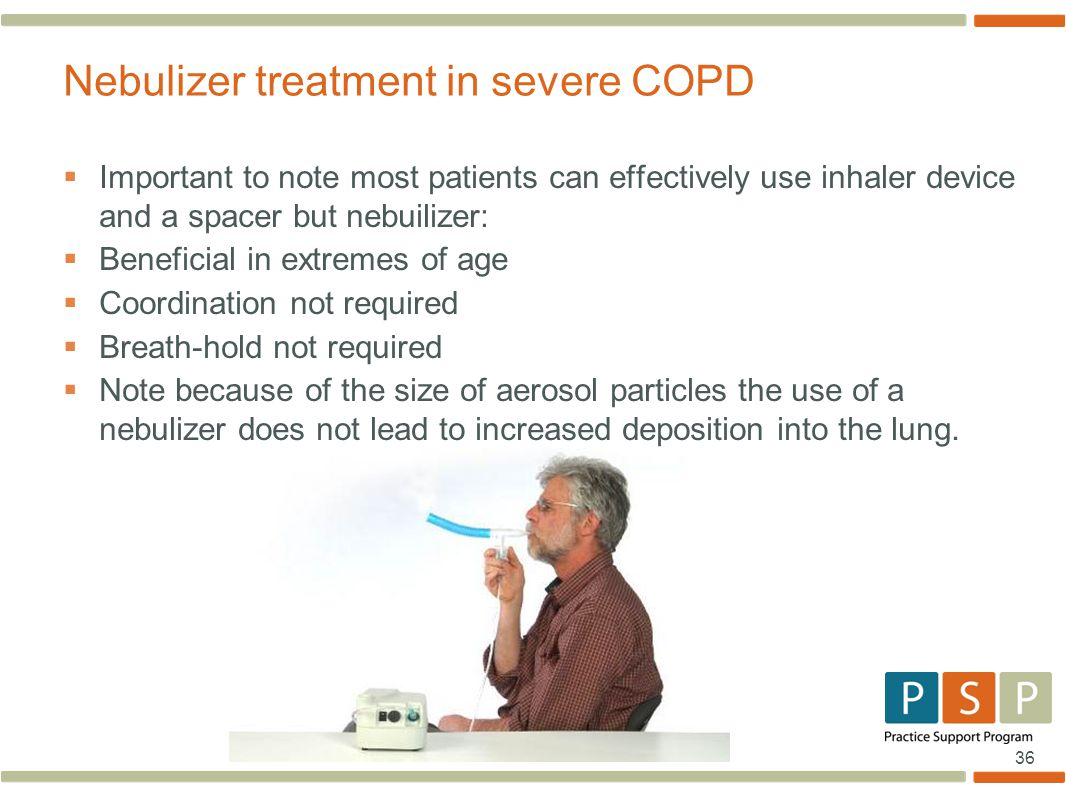 36  Important to note most patients can effectively use inhaler device and a spacer but nebuilizer:  Beneficial in extremes of age  Coordination not required  Breath-hold not required  Note because of the size of aerosol particles the use of a nebulizer does not lead to increased deposition into the lung.