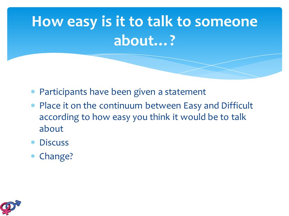  Participants have been given a statement  Place it on the continuum between Easy and Difficult according to how easy you think it would be to talk
