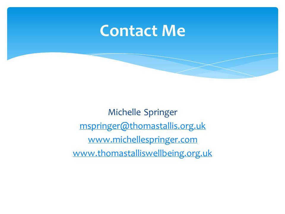 Michelle Springer mspringer@thomastallis.org.uk www.michellespringer.com www.thomastalliswellbeing.org.uk Contact Me