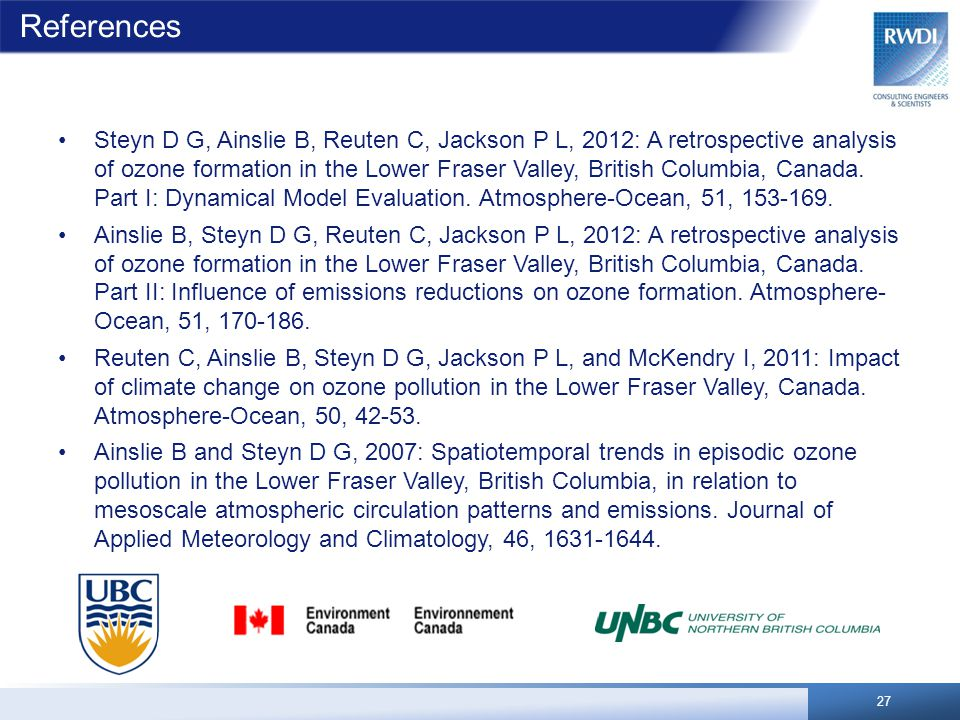 References Steyn D G, Ainslie B, Reuten C, Jackson P L, 2012: A retrospective analysis of ozone formation in the Lower Fraser Valley, British Columbia