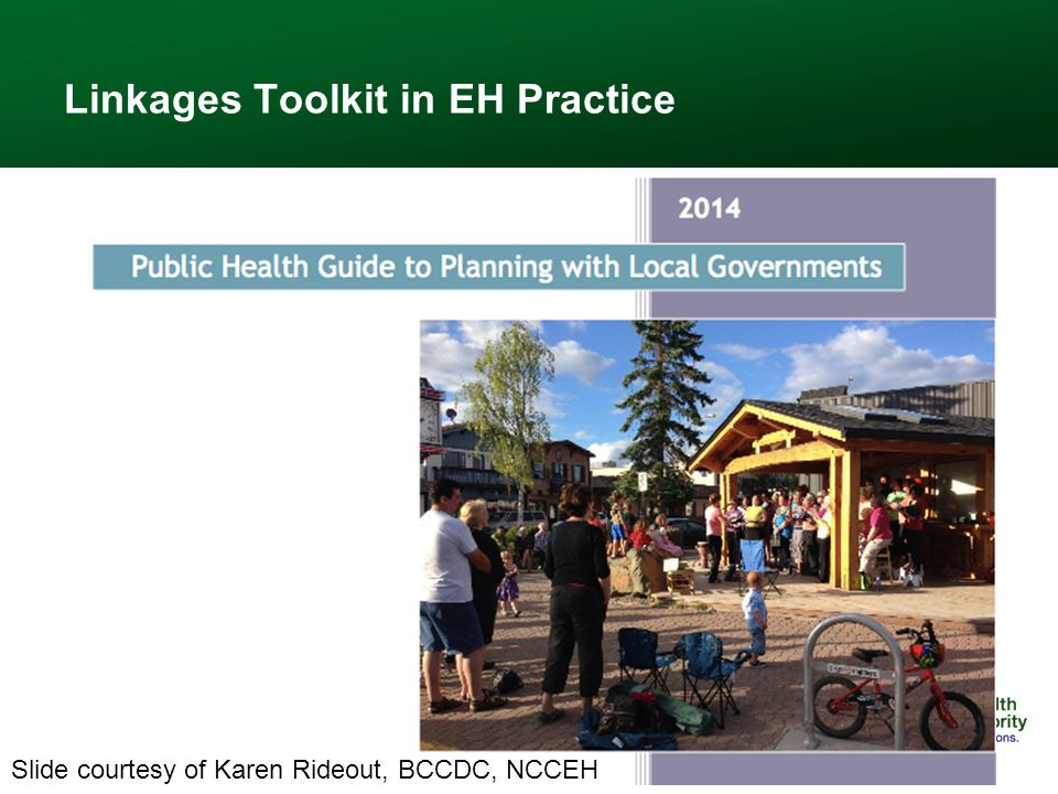 Linkages Toolkit in EH Practice 21 Slide courtesy of Karen Rideout, BCCDC, NCCEH