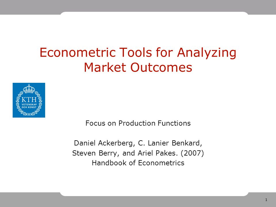 1 Econometric Tools for Analyzing Market Outcomes Focus on Production Functions Daniel Ackerberg, C.