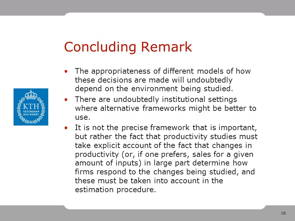 18 Concluding Remark The appropriateness of different models of how these decisions are made will undoubtedly depend on the environment being studied.