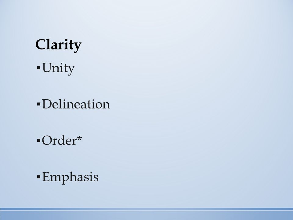 ▪ Unity ▪ Delineation ▪ Order* ▪ Emphasis Clarity