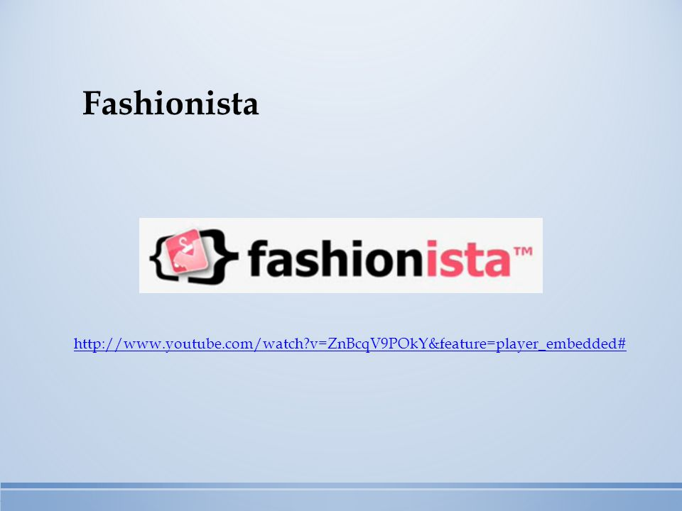 http://www.youtube.com/watch?v=ZnBcqV9POkY&feature=player_embedded# Fashionista