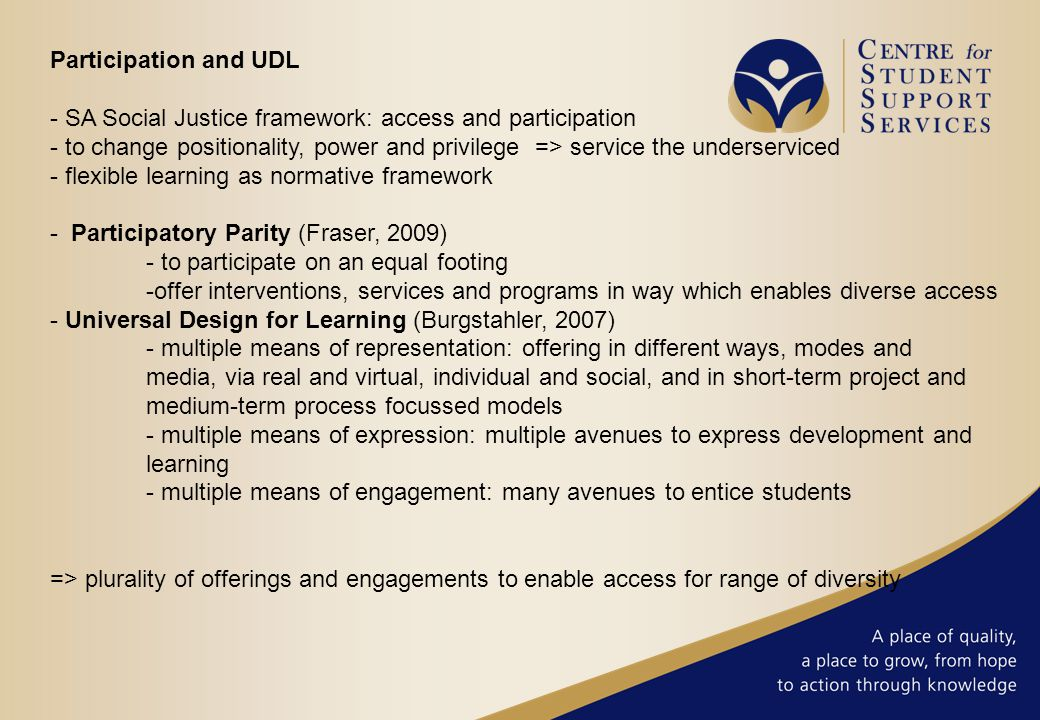 Participation and UDL - SA Social Justice framework: access and participation - to change positionality, power and privilege => service the underservi