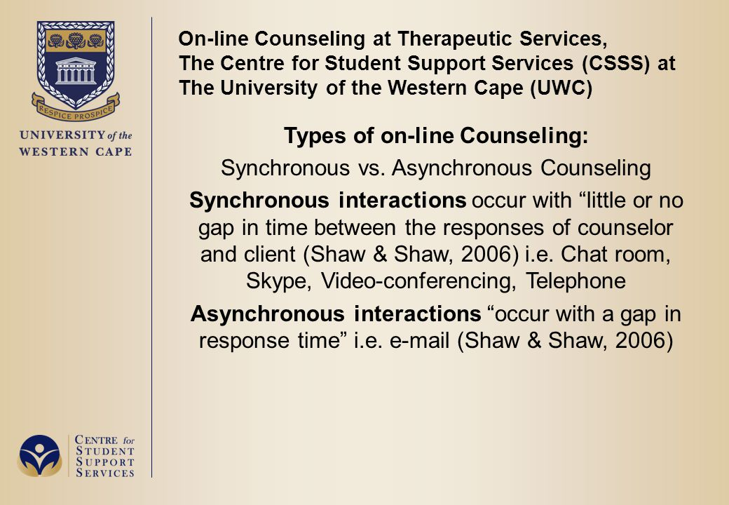 On-line Counseling at Therapeutic Services, The Centre for Student Support Services (CSSS) at The University of the Western Cape (UWC) Types of on-lin