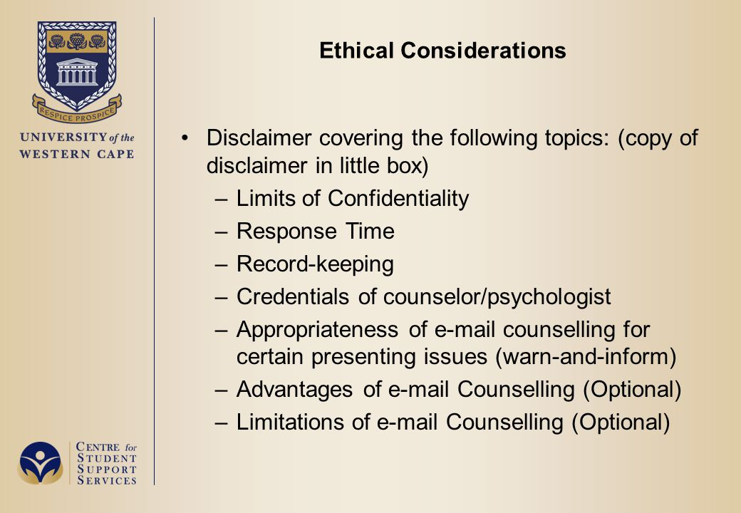 Ethical Considerations Disclaimer covering the following topics: (copy of disclaimer in little box) –Limits of Confidentiality –Response Time –Record-