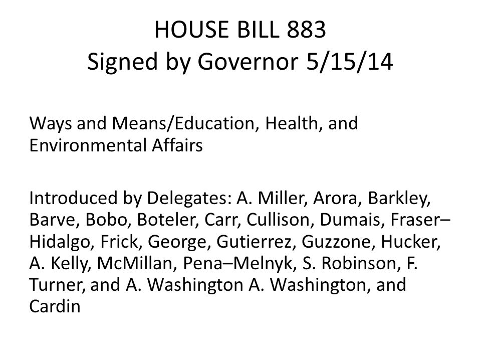 HOUSE BILL 883 Signed by Governor 5/15/14 Ways and Means/Education, Health, and Environmental Affairs Introduced by Delegates: A.