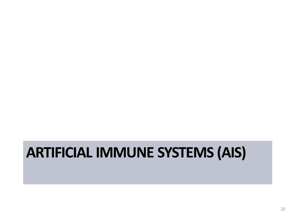 ARTIFICIAL IMMUNE SYSTEMS (AIS) 26