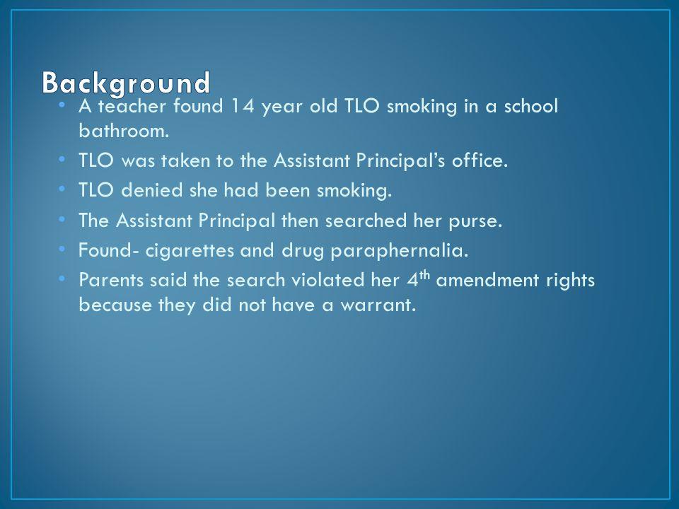 A teacher found 14 year old TLO smoking in a school bathroom.