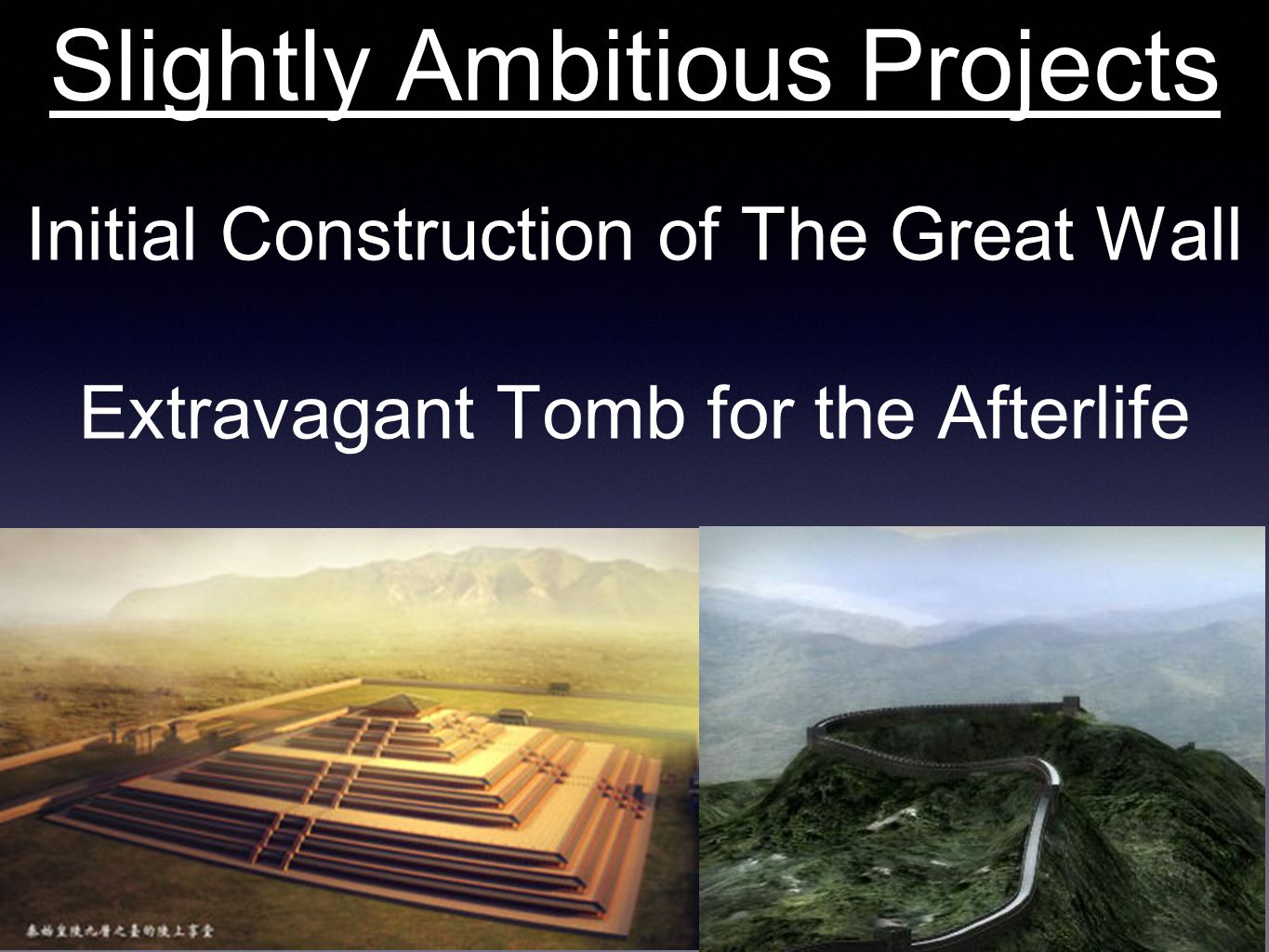 Slightly Ambitious Projects Initial Construction of The Great Wall Extravagant Tomb for the Afterlife