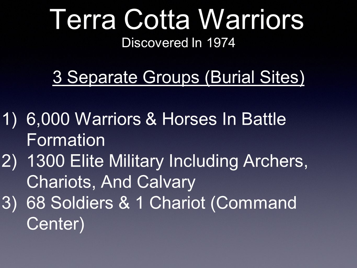 Discovered In 1974 3 Separate Groups (Burial Sites) 1)6,000 Warriors & Horses In Battle Formation 2)1300 Elite Military Including Archers, Chariots, A
