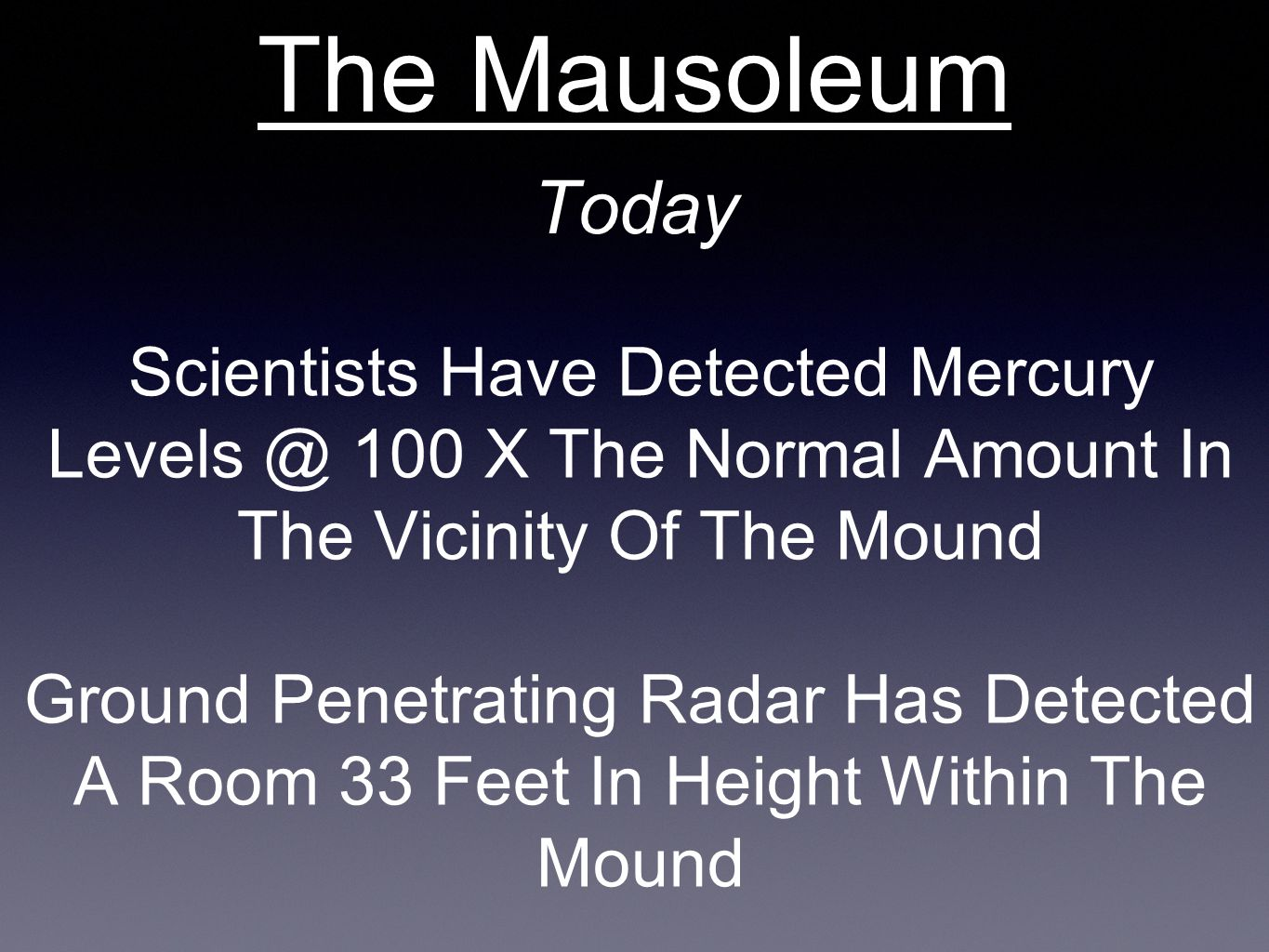 Today The Mausoleum Scientists Have Detected Mercury Levels @ 100 X The Normal Amount In The Vicinity Of The Mound Ground Penetrating Radar Has Detected A Room 33 Feet In Height Within The Mound