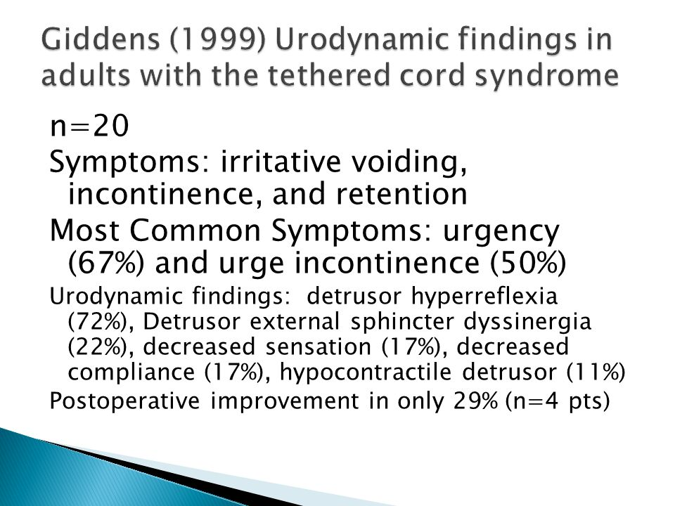 n=20 Symptoms: irritative voiding, incontinence, and retention Most Common Symptoms: urgency (67%) and urge incontinence (50%) Urodynamic findings: de