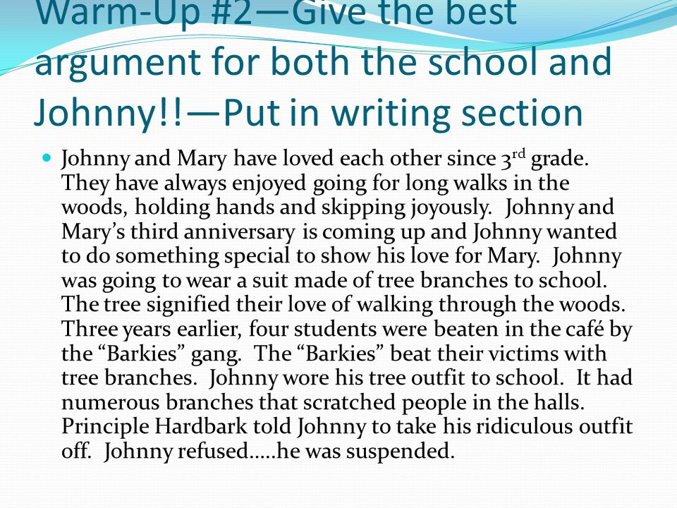 Warm-Up #2—Give the best argument for both the school and Johnny!!—Put in writing section Johnny and Mary have loved each other since 3 rd grade.