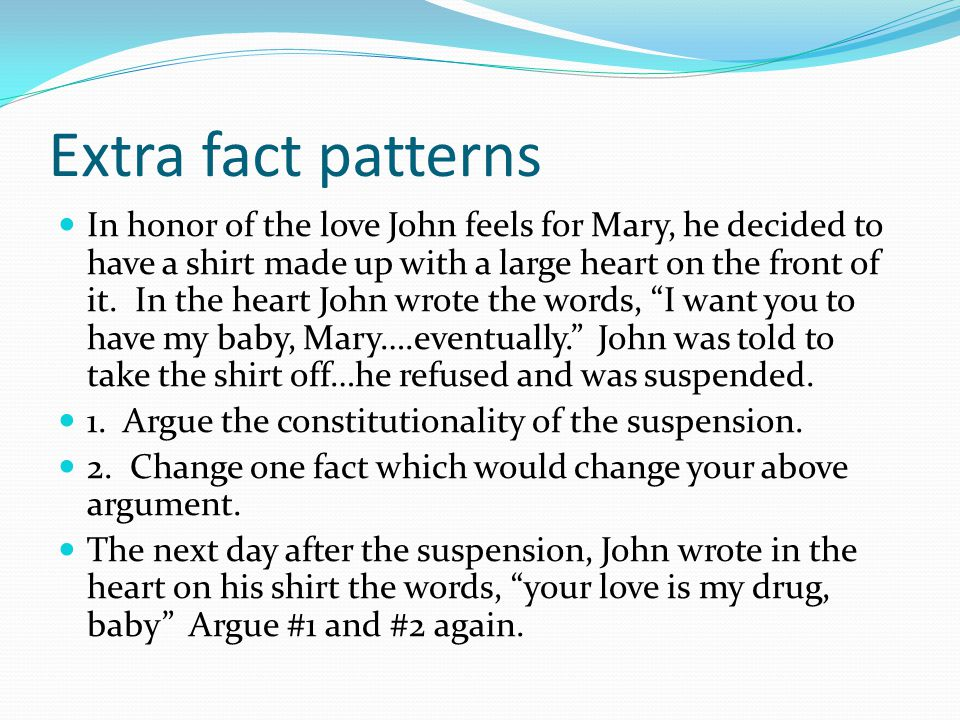 Extra fact patterns In honor of the love John feels for Mary, he decided to have a shirt made up with a large heart on the front of it.