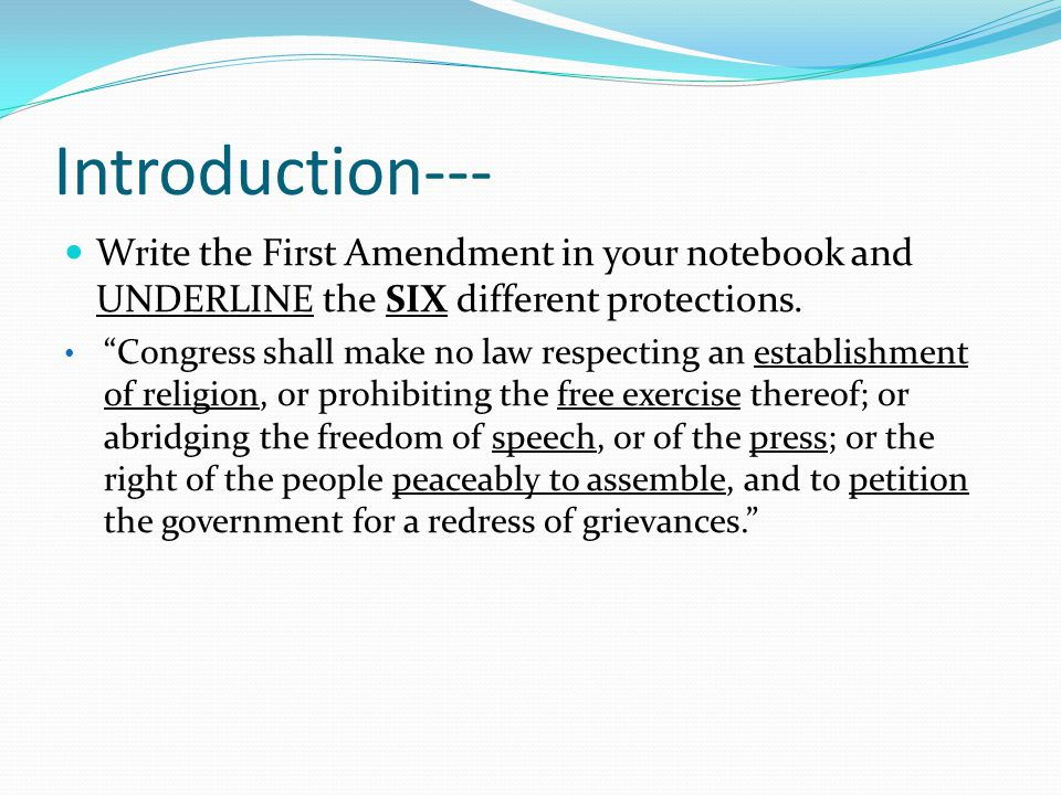 """Introduction--- Write the First Amendment in your notebook and UNDERLINE the SIX different protections. """"Congress shall make no law respecting an esta"""