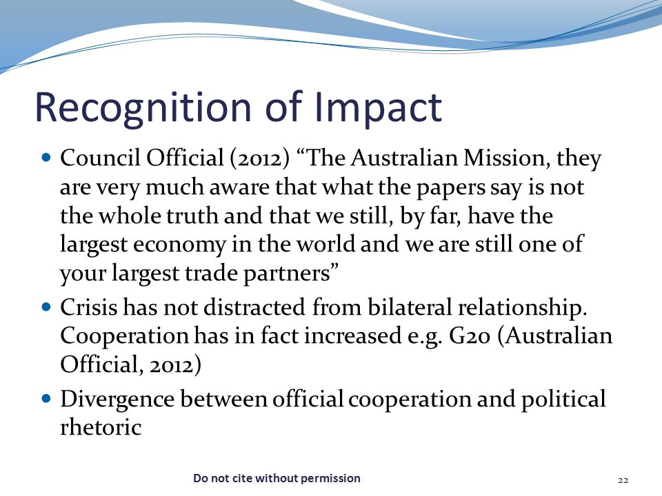 Recognition of Impact Council Official (2012) The Australian Mission, they are very much aware that what the papers say is not the whole truth and that we still, by far, have the largest economy in the world and we are still one of your largest trade partners Crisis has not distracted from bilateral relationship.