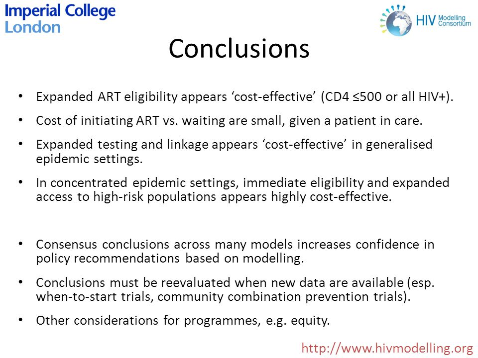 Conclusions http://www.hivmodelling.org Expanded ART eligibility appears 'cost-effective' (CD4 ≤500 or all HIV+).