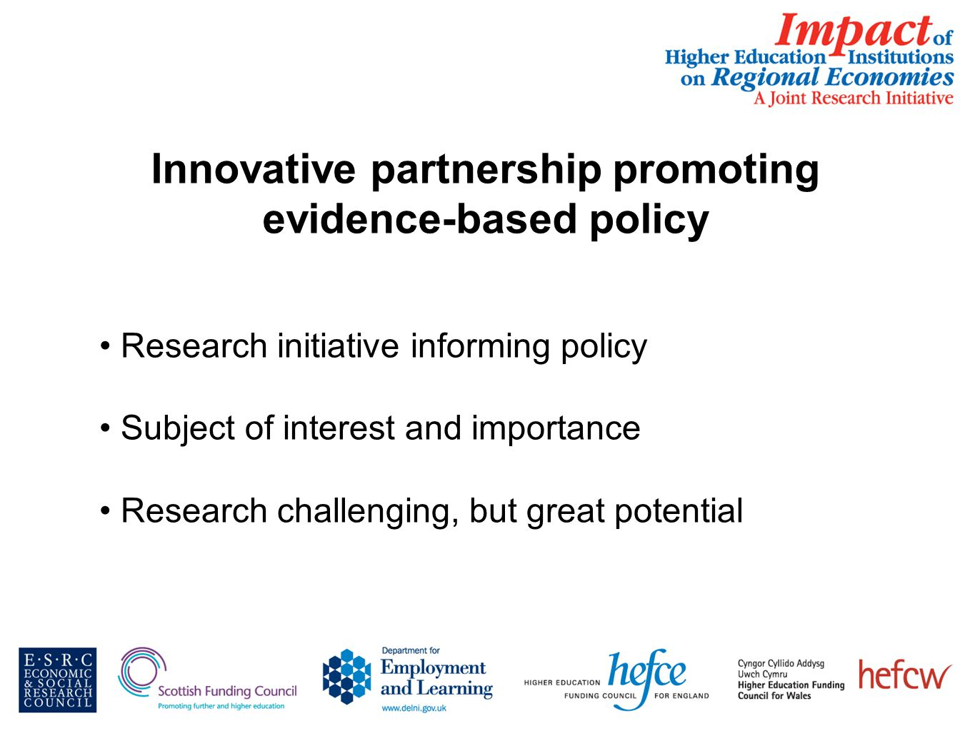 Innovative partnership promoting evidence-based policy Research initiative informing policy Subject of interest and importance Research challenging, but great potential