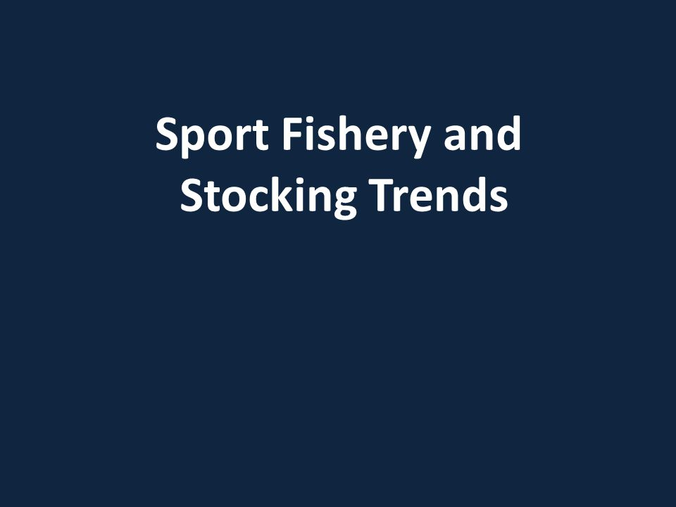 Sport Fishery and Stocking Trends