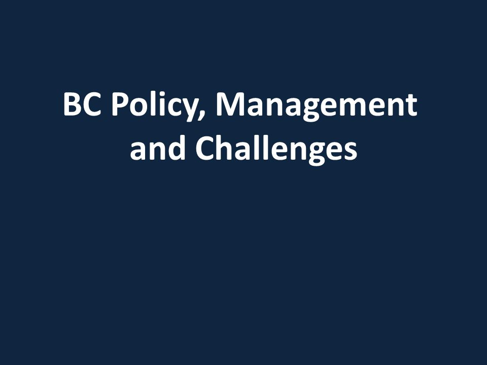 BC Policy, Management and Challenges