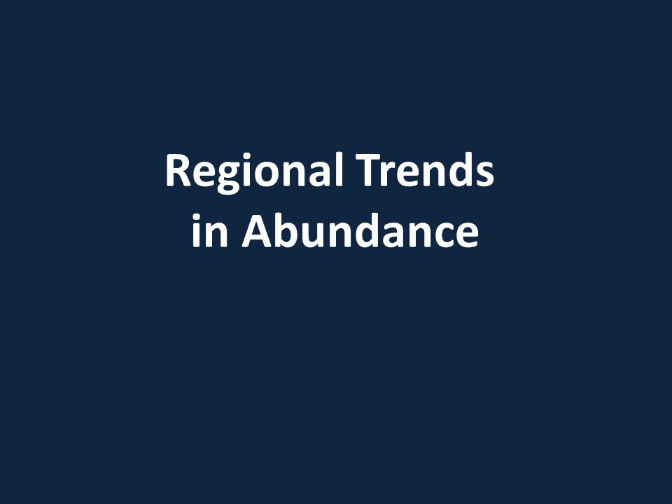 Regional Trends in Abundance
