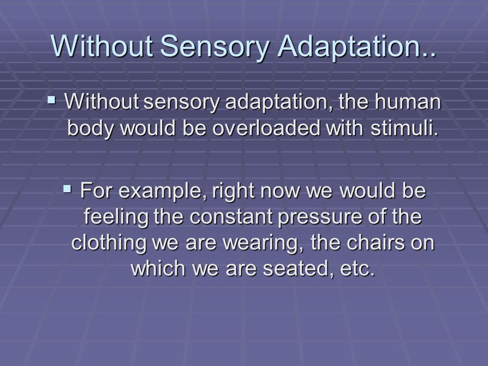 Without Sensory Adaptation..
