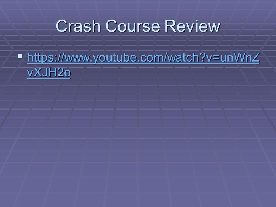 Crash Course Review  https://www.youtube.com/watch?v=unWnZ vXJH2o https://www.youtube.com/watch?v=unWnZ vXJH2o https://www.youtube.com/watch?v=unWnZ vXJH2o