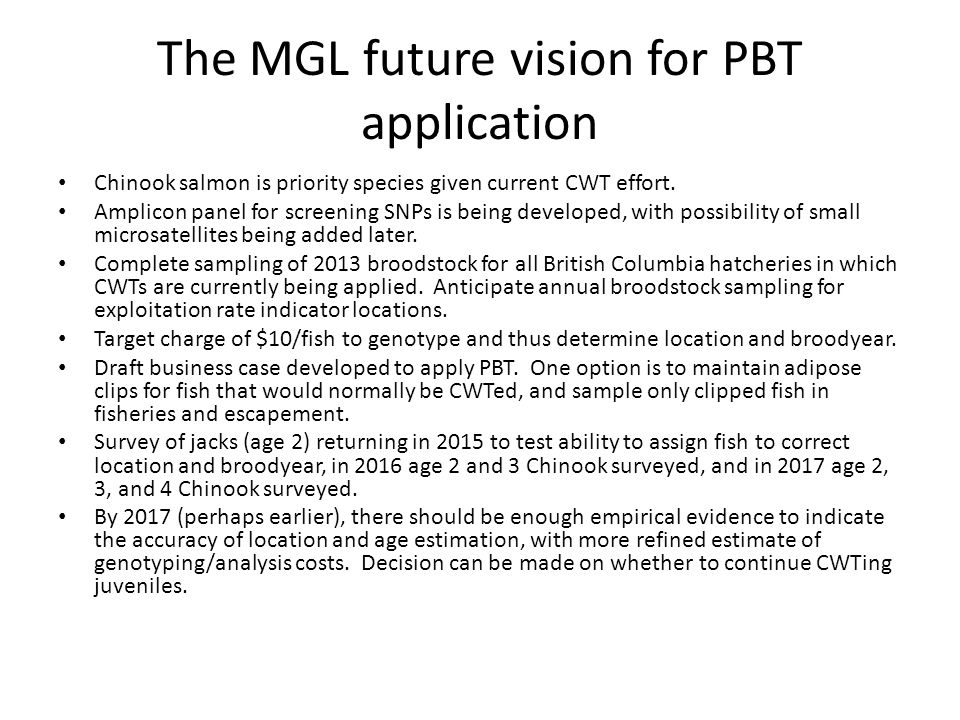 The MGL future vision for PBT application Chinook salmon is priority species given current CWT effort.