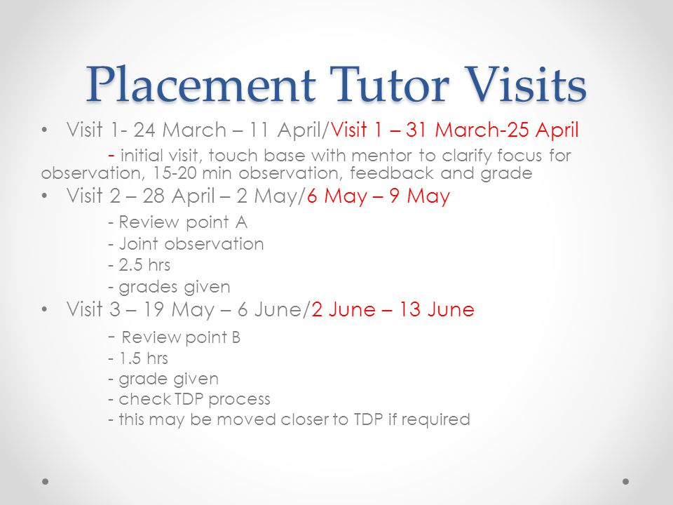 Placement Tutor Visits Visit 1- 24 March – 11 April/Visit 1 – 31 March-25 April - initial visit, touch base with mentor to clarify focus for observati