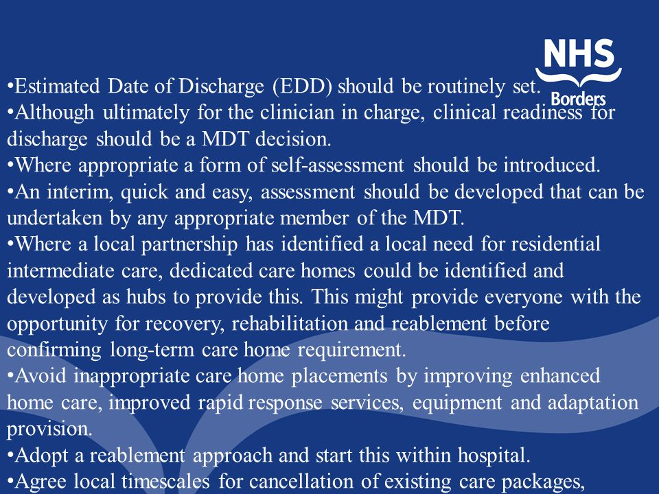 Estimated Date of Discharge (EDD) should be routinely set. Although ultimately for the clinician in charge, clinical readiness for discharge should be