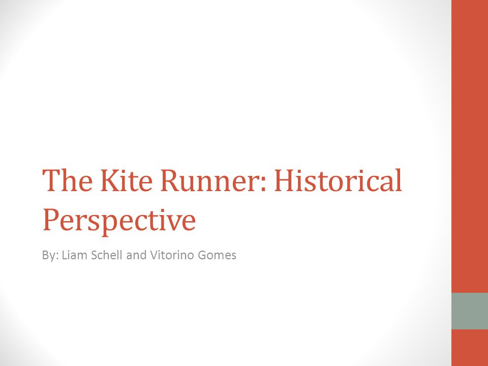 The Kite Runner: Historical Perspective By: Liam Schell and Vitorino Gomes