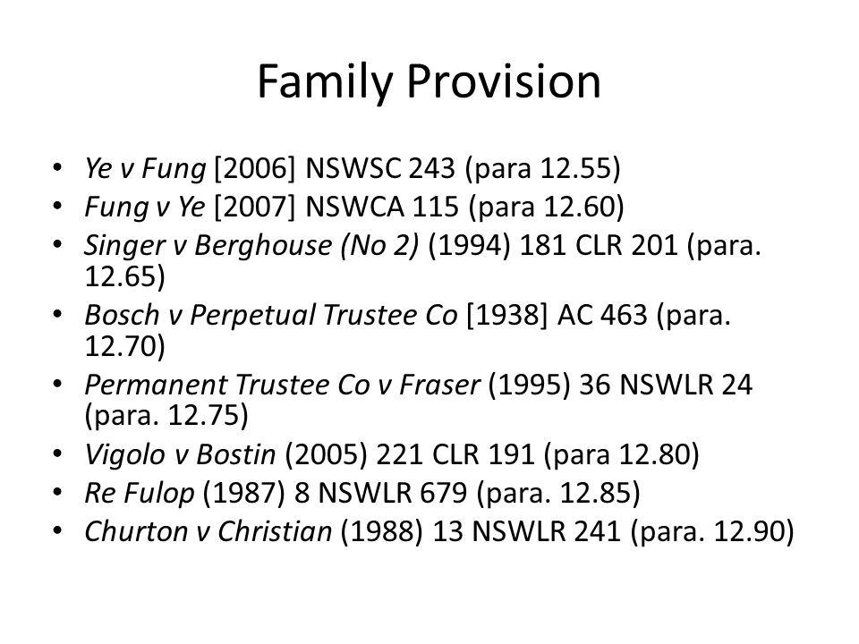 Family Provision Ye v Fung [2006] NSWSC 243 (para 12.55) Fung v Ye [2007] NSWCA 115 (para 12.60) Singer v Berghouse (No 2) (1994) 181 CLR 201 (para. 1
