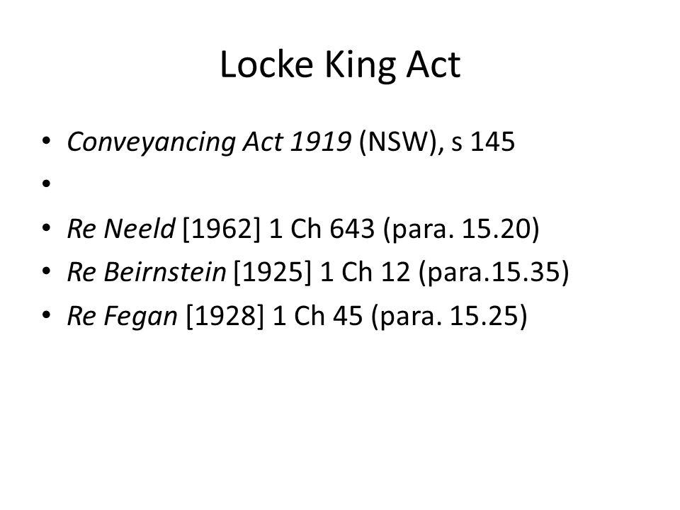 Locke King Act Conveyancing Act 1919 (NSW), s 145 Re Neeld [1962] 1 Ch 643 (para. 15.20) Re Beirnstein [1925] 1 Ch 12 (para.15.35) Re Fegan [1928] 1 C