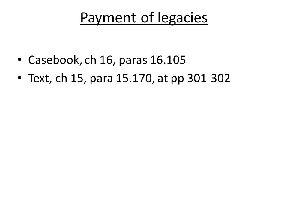 Payment of legacies Casebook, ch 16, paras 16.105 Text, ch 15, para 15.170, at pp 301-302