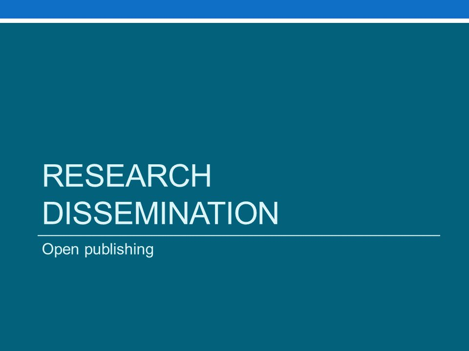 RESEARCH DISSEMINATION Open publishing