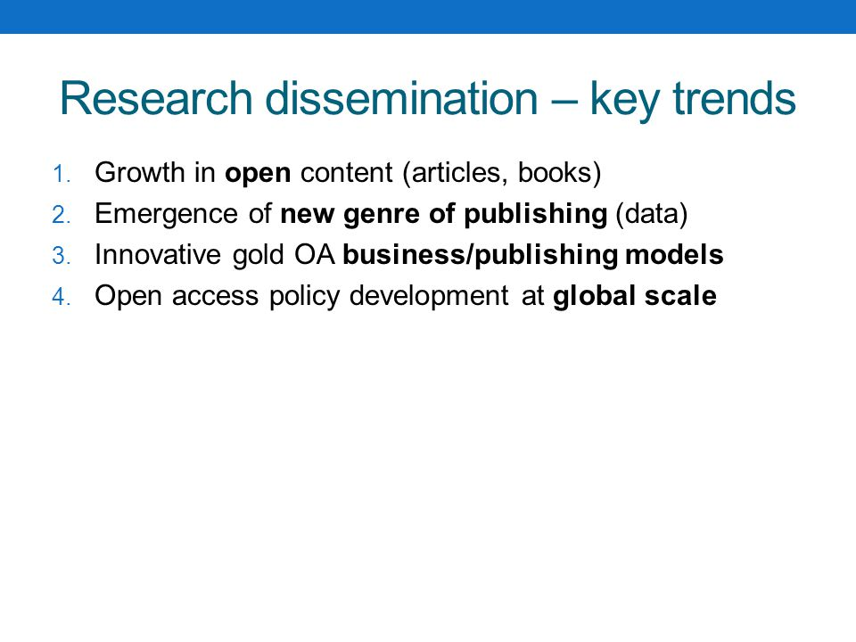 Research dissemination – key trends 1. Growth in open content (articles, books) 2.