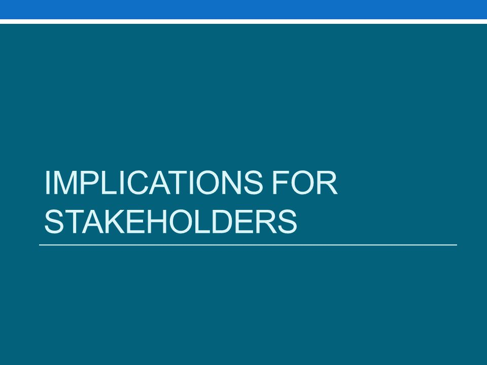 IMPLICATIONS FOR STAKEHOLDERS